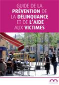 Guide de la prévention de la délinquance et de l'aide aux victimes